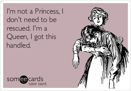im-not-a-princess-i-dont-need-to-be-rescued-im-a-queen-i-got-this-handled-f06eb.png